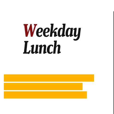 Weekday Lunch